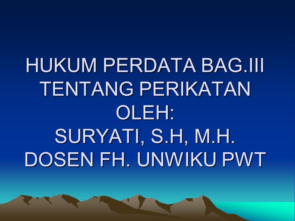 HUKUM PERDATA BAG. III TENTANG PERIKATAN OLEH: SURYATI, S. H, M. H