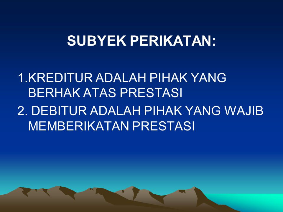 SUBYEK PERIKATAN: 1.KREDITUR ADALAH PIHAK YANG BERHAK ATAS PRESTASI
