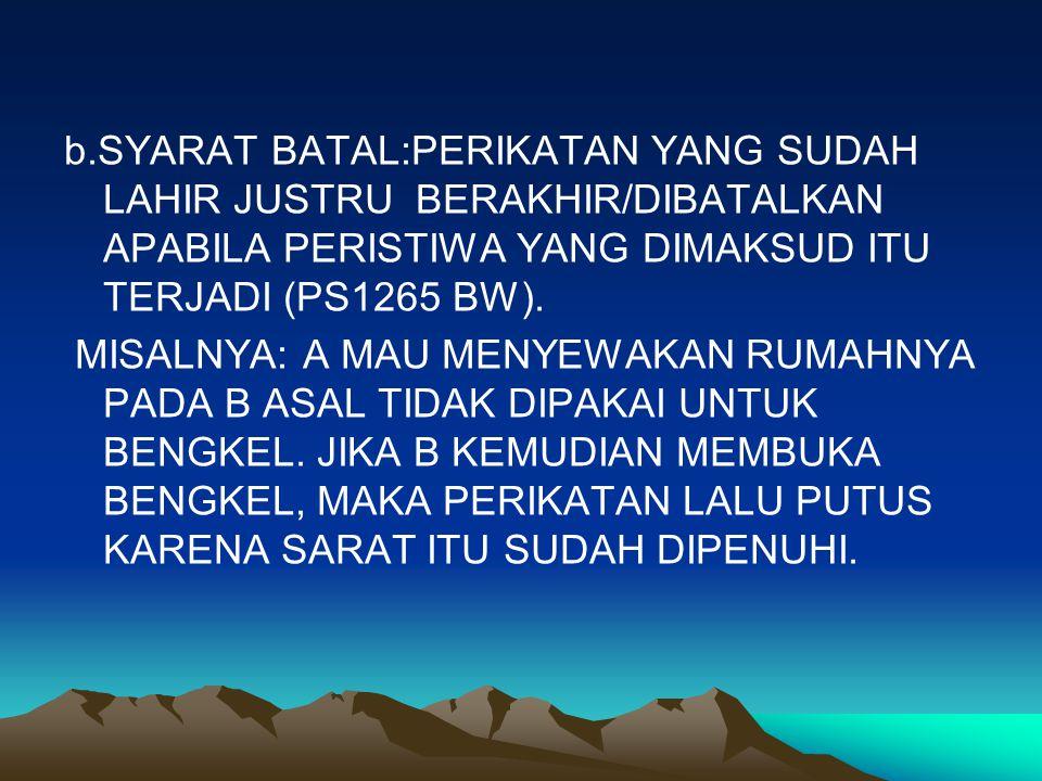b.SYARAT BATAL:PERIKATAN YANG SUDAH LAHIR JUSTRU BERAKHIR/DIBATALKAN APABILA PERISTIWA YANG DIMAKSUD ITU TERJADI (PS1265 BW).