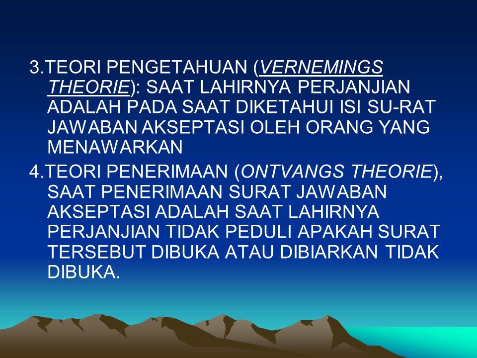 3.TEORI PENGETAHUAN (VERNEMINGS THEORIE): SAAT LAHIRNYA PERJANJIAN ADALAH PADA SAAT DIKETAHUI ISI SU-RAT JAWABAN AKSEPTASI OLEH ORANG YANG MENAWARKAN