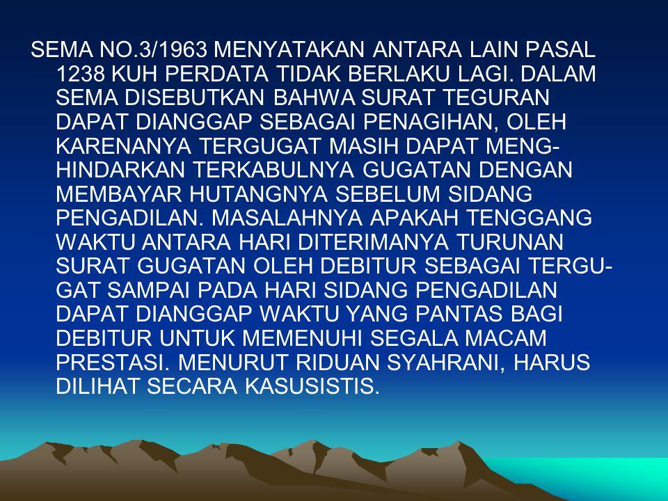 SEMA NO.3/1963 MENYATAKAN ANTARA LAIN PASAL 1238 KUH PERDATA TIDAK BERLAKU LAGI.
