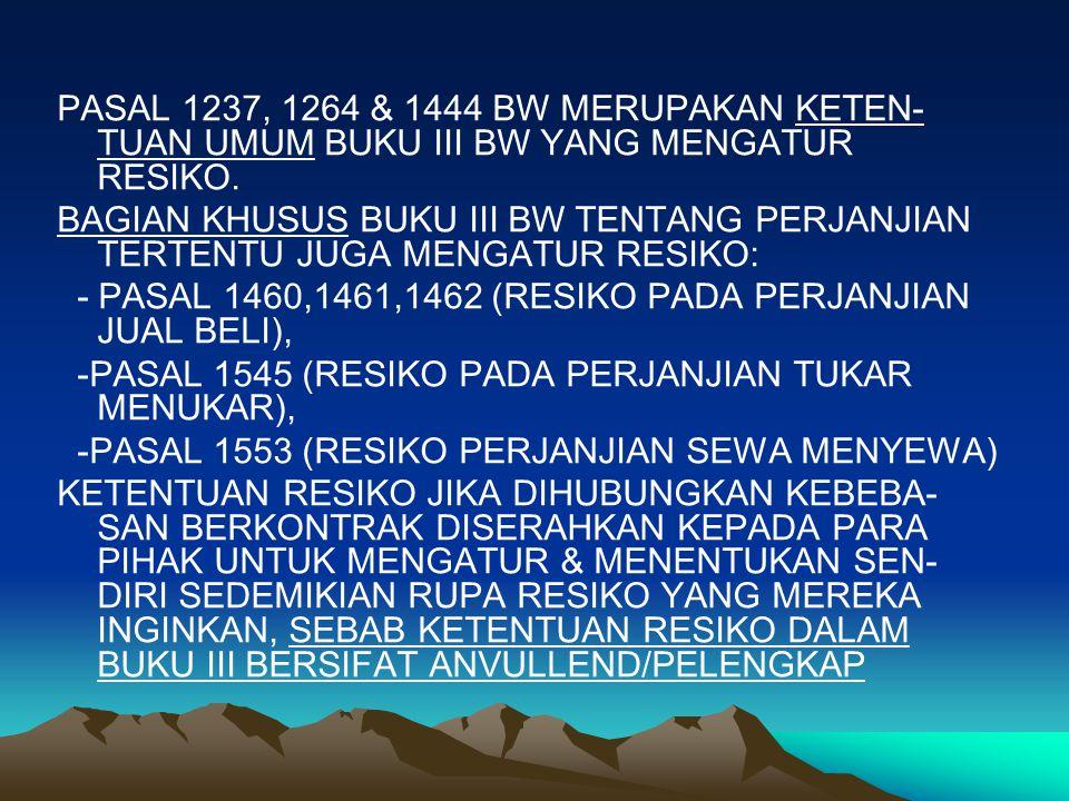 PASAL 1237, 1264 & 1444 BW MERUPAKAN KETEN-TUAN UMUM BUKU III BW YANG MENGATUR RESIKO.