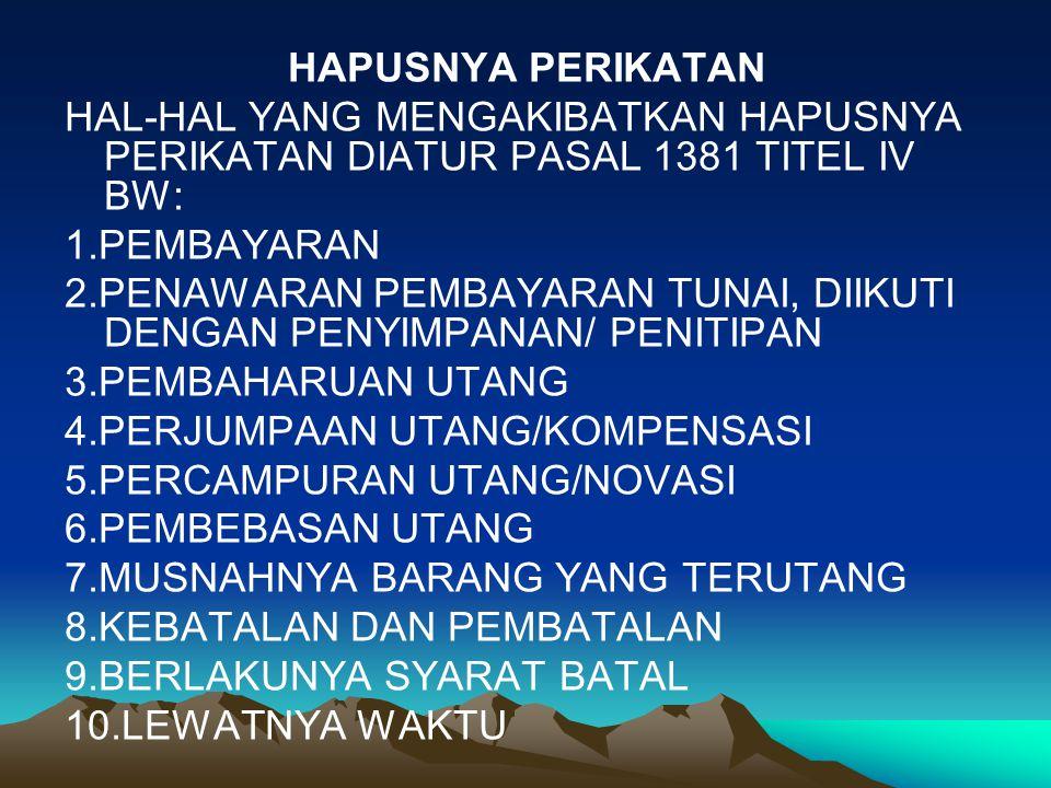 HAPUSNYA PERIKATAN HAL-HAL YANG MENGAKIBATKAN HAPUSNYA PERIKATAN DIATUR PASAL 1381 TITEL IV BW: 1.PEMBAYARAN.