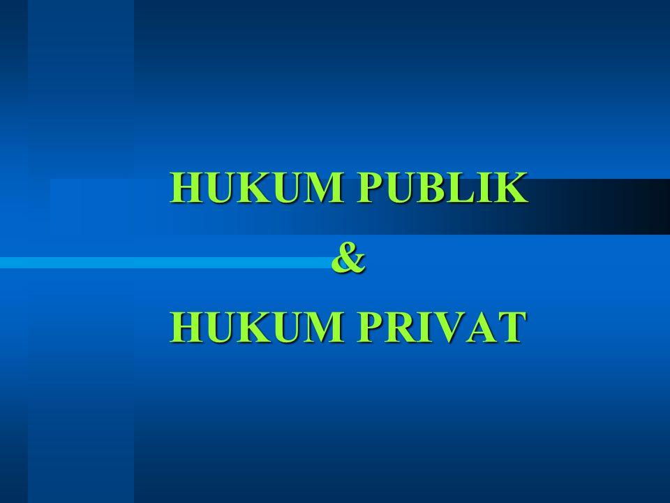 HUKUM PUBLIK & HUKUM PRIVAT