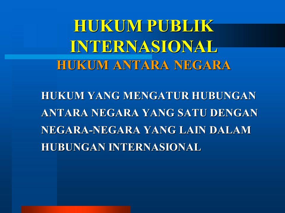 HUKUM PUBLIK INTERNASIONAL HUKUM ANTARA NEGARA