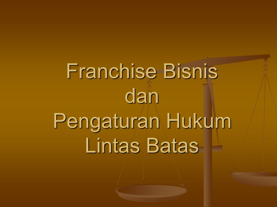 Franchise Bisnis dan Pengaturan Hukum Lintas Batas