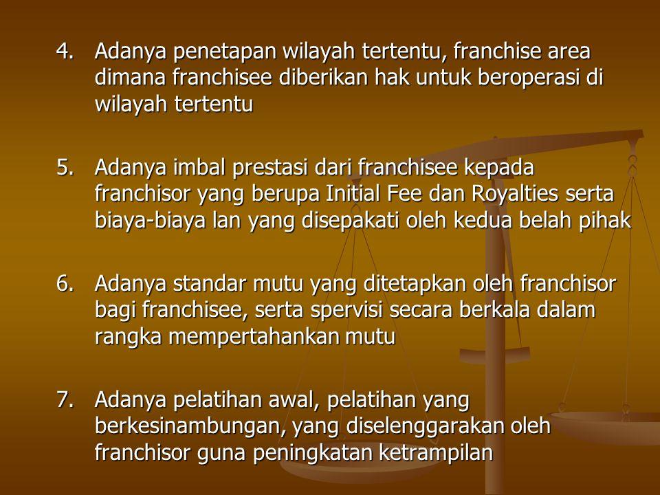 4. Adanya penetapan wilayah tertentu, franchise area dimana franchisee diberikan hak untuk beroperasi di wilayah tertentu