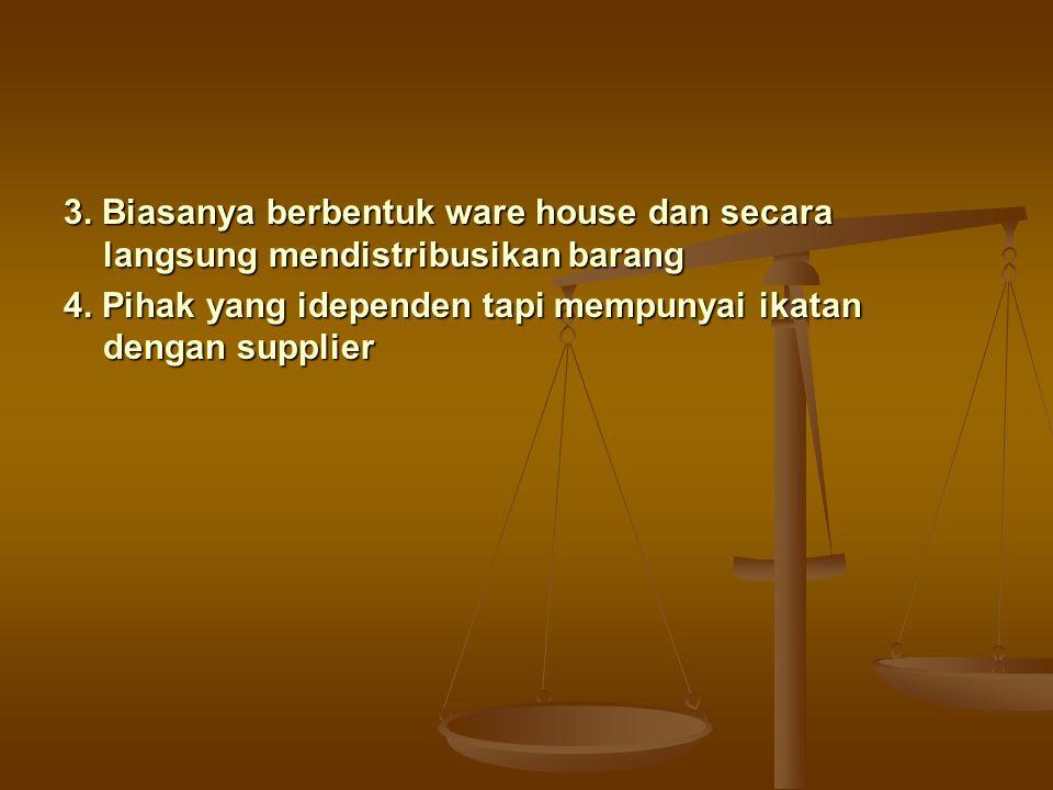 3. Biasanya berbentuk ware house dan secara langsung mendistribusikan barang