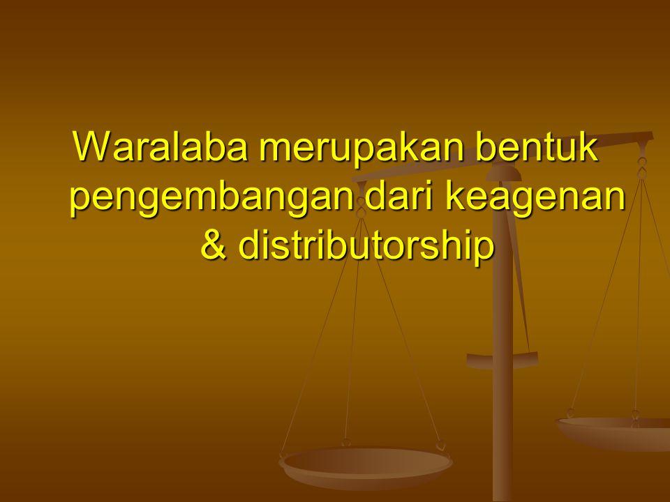 Waralaba merupakan bentuk pengembangan dari keagenan & distributorship