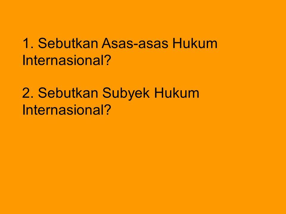 1. Sebutkan Asas-asas Hukum Internasional