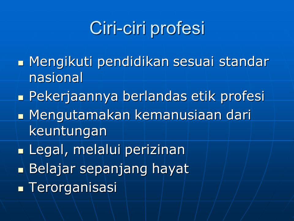Ciri-ciri profesi Mengikuti pendidikan sesuai standar nasional