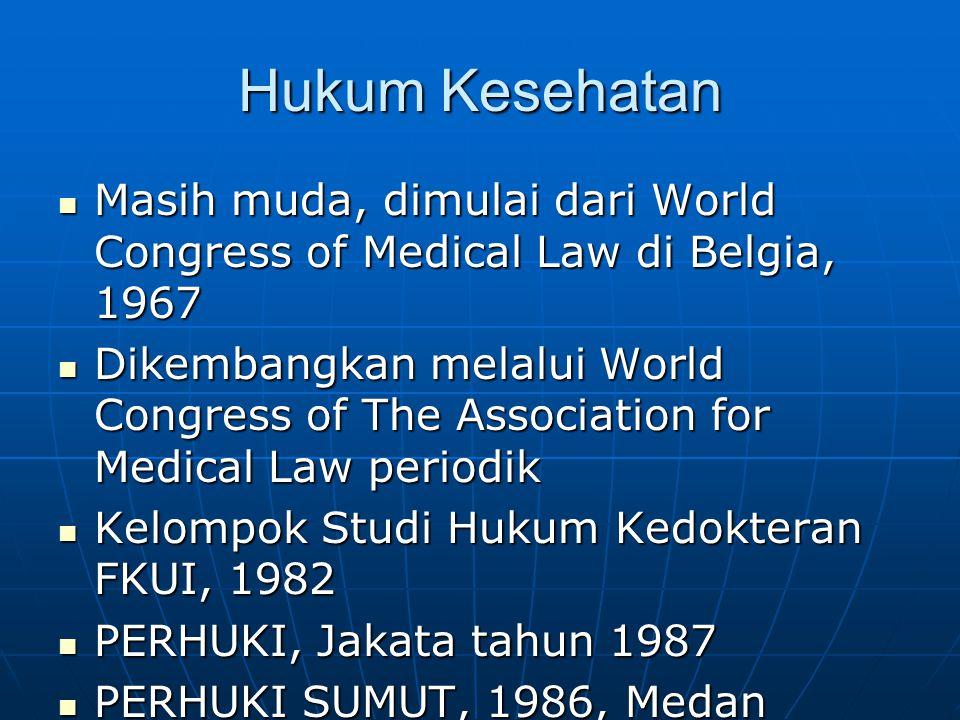 Hukum Kesehatan Masih muda, dimulai dari World Congress of Medical Law di Belgia, 1967.