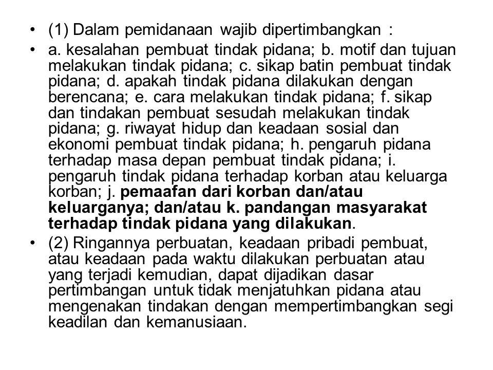 (1) Dalam pemidanaan wajib dipertimbangkan :