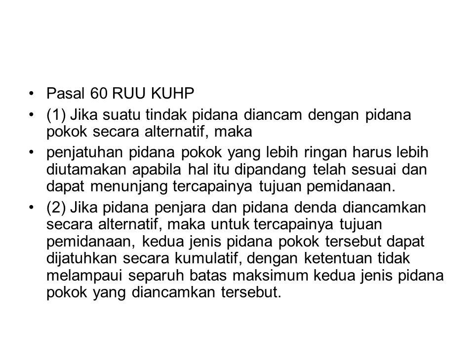 Pasal 60 RUU KUHP (1) Jika suatu tindak pidana diancam dengan pidana pokok secara alternatif, maka.