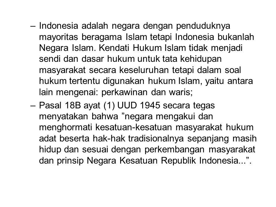 Indonesia adalah negara dengan penduduknya mayoritas beragama Islam tetapi Indonesia bukanlah Negara Islam. Kendati Hukum Islam tidak menjadi sendi dan dasar hukum untuk tata kehidupan masyarakat secara keseluruhan tetapi dalam soal hukum tertentu digunakan hukum Islam, yaitu antara lain mengenai: perkawinan dan waris;