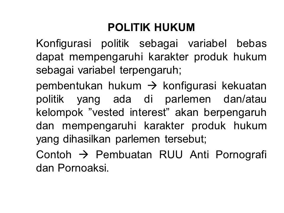 POLITIK HUKUM Konfigurasi politik sebagai variabel bebas dapat mempengaruhi karakter produk hukum sebagai variabel terpengaruh;