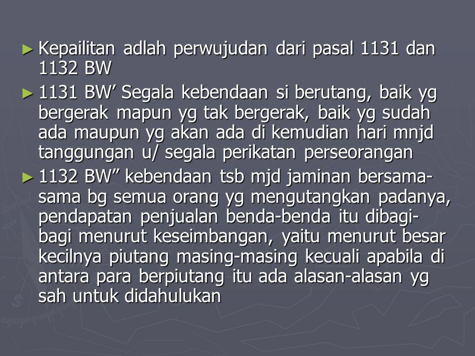 Kepailitan adlah perwujudan dari pasal 1131 dan 1132 BW