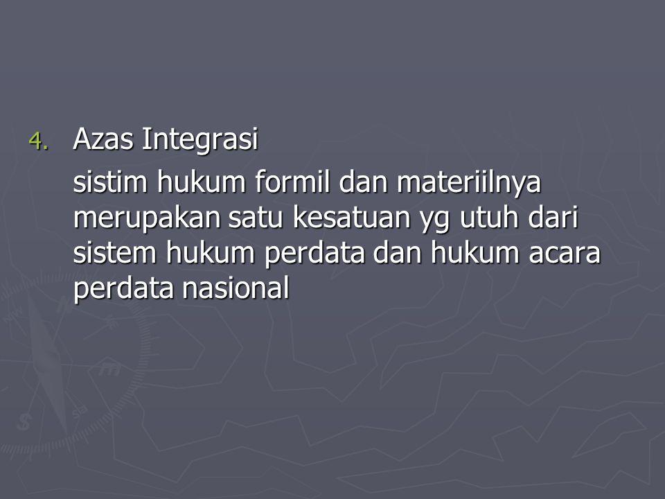 Azas Integrasi sistim hukum formil dan materiilnya merupakan satu kesatuan yg utuh dari sistem hukum perdata dan hukum acara perdata nasional.