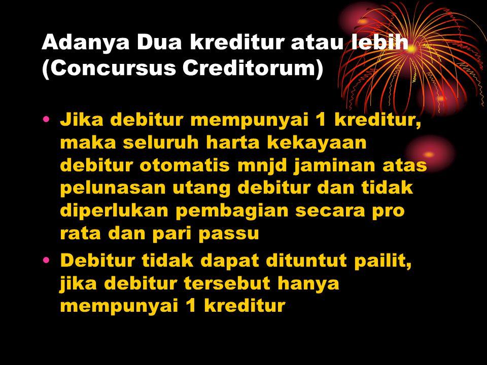 Adanya Dua kreditur atau lebih (Concursus Creditorum)