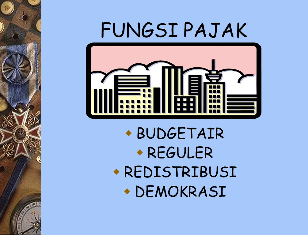 FUNGSI PAJAK BUDGETAIR REGULER REDISTRIBUSI DEMOKRASI