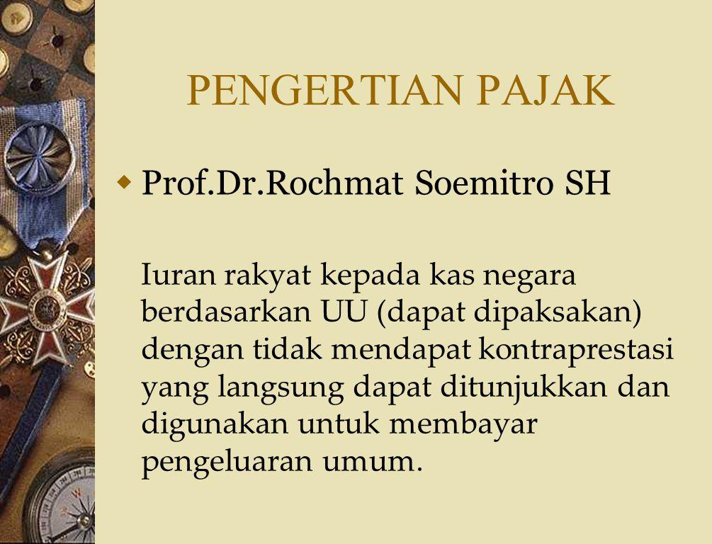 PENGERTIAN PAJAK Prof.Dr.Rochmat Soemitro SH
