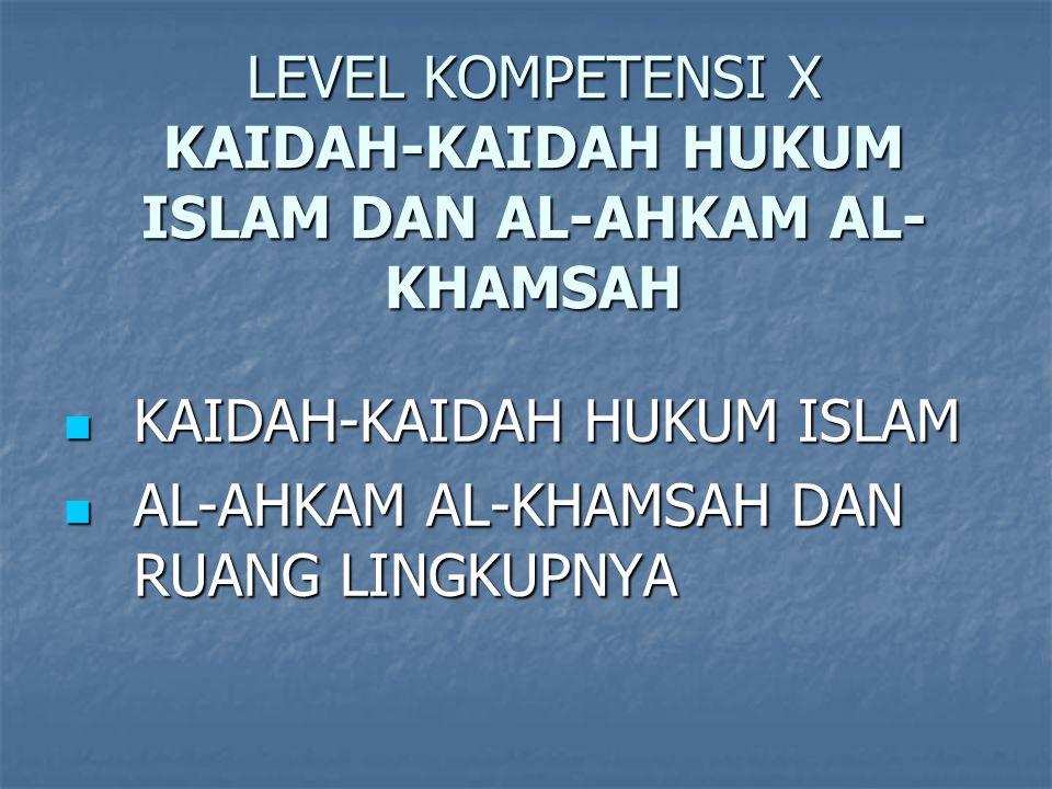 LEVEL KOMPETENSI X KAIDAH-KAIDAH HUKUM ISLAM DAN AL-AHKAM AL-KHAMSAH