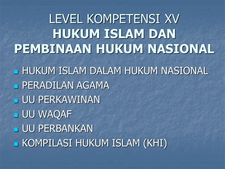 LEVEL KOMPETENSI XV HUKUM ISLAM DAN PEMBINAAN HUKUM NASIONAL