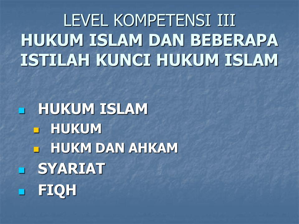 LEVEL KOMPETENSI III HUKUM ISLAM DAN BEBERAPA ISTILAH KUNCI HUKUM ISLAM