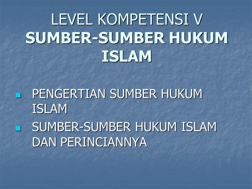 LEVEL KOMPETENSI V SUMBER-SUMBER HUKUM ISLAM
