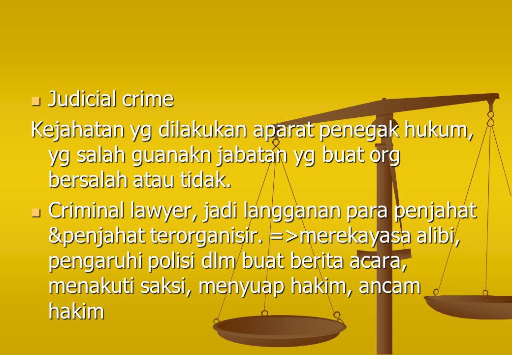 Judicial crime Kejahatan yg dilakukan aparat penegak hukum, yg salah guanakn jabatan yg buat org bersalah atau tidak.