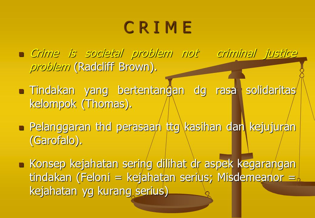 C R I M E Crime is societal problem not criminal justice problem (Radcliff Brown).