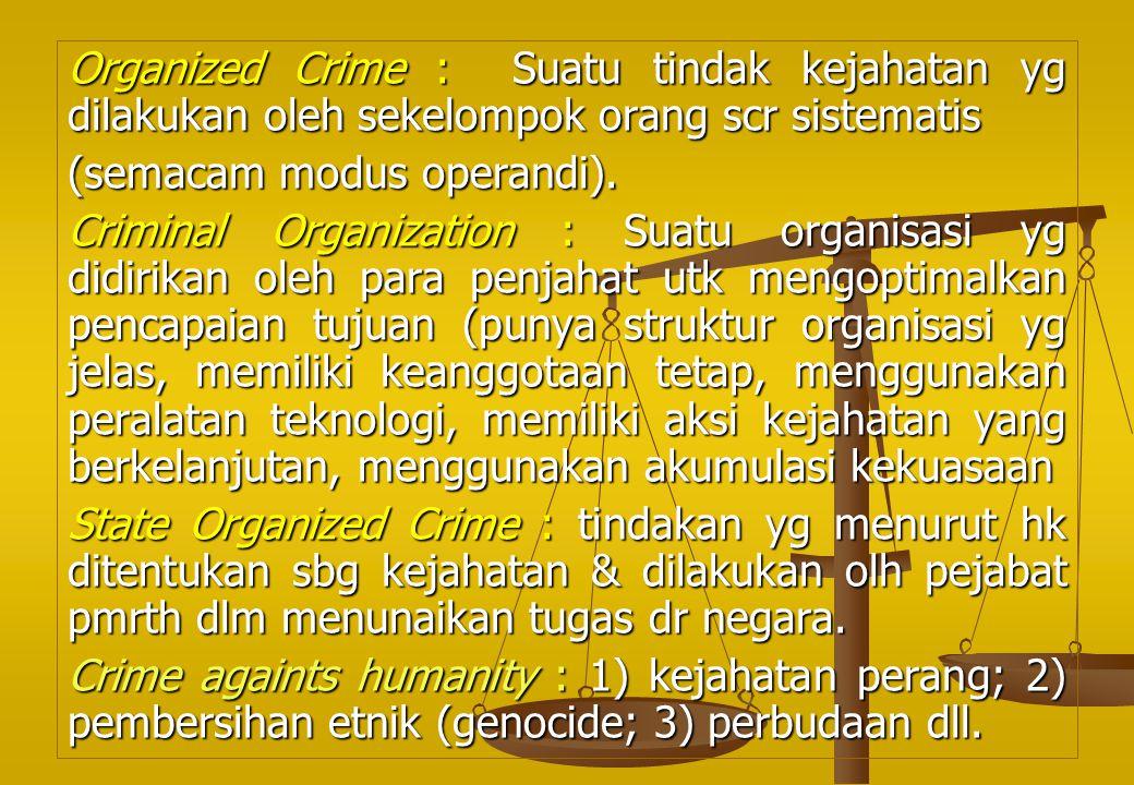 Organized Crime : Suatu tindak kejahatan yg dilakukan oleh sekelompok orang scr sistematis