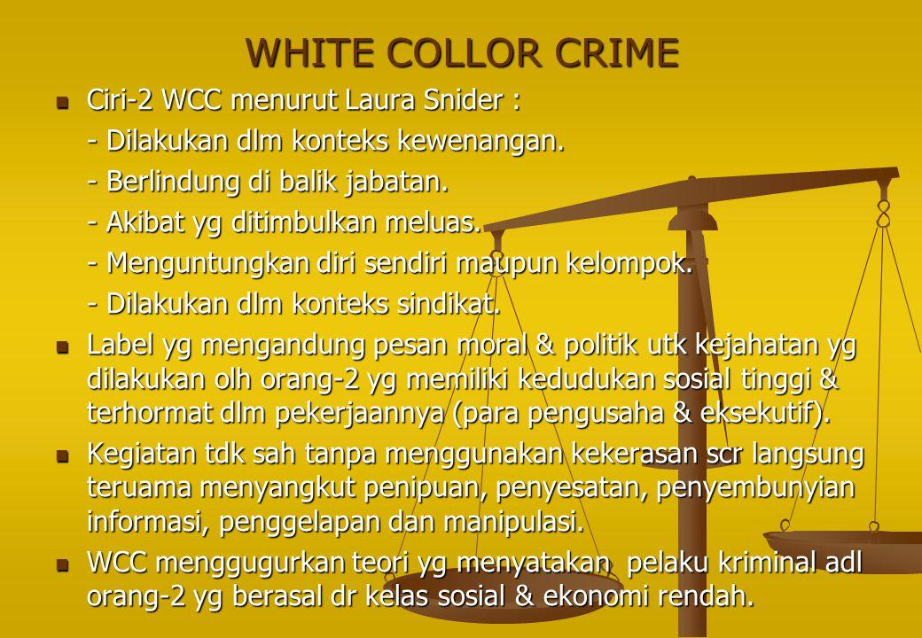 WHITE COLLOR CRIME Ciri-2 WCC menurut Laura Snider :