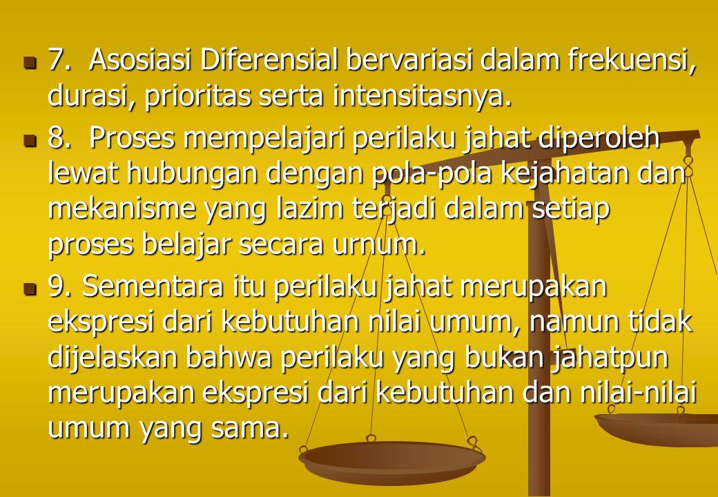 7. Asosiasi Diferensial bervariasi dalam frekuensi, durasi, prioritas serta intensitasnya.