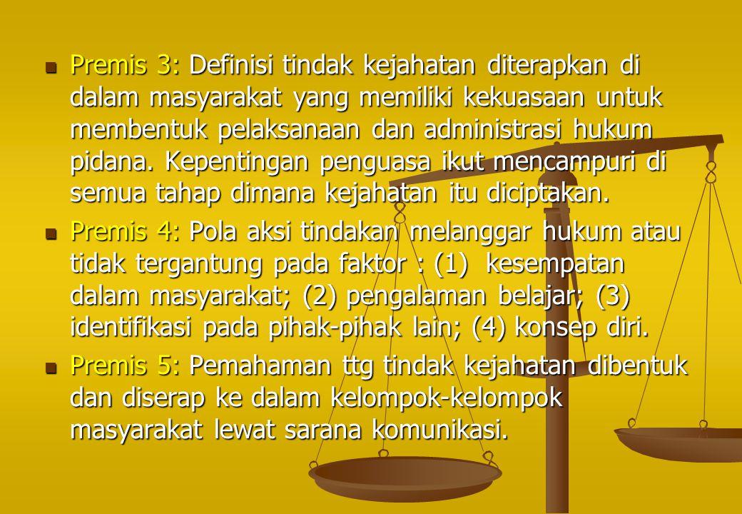 Premis 3: Definisi tindak kejahatan diterapkan di dalam masyarakat yang memiliki kekuasaan untuk membentuk pelaksanaan dan administrasi hukum pidana. Kepentingan penguasa ikut mencampuri di semua tahap dimana kejahatan itu diciptakan.