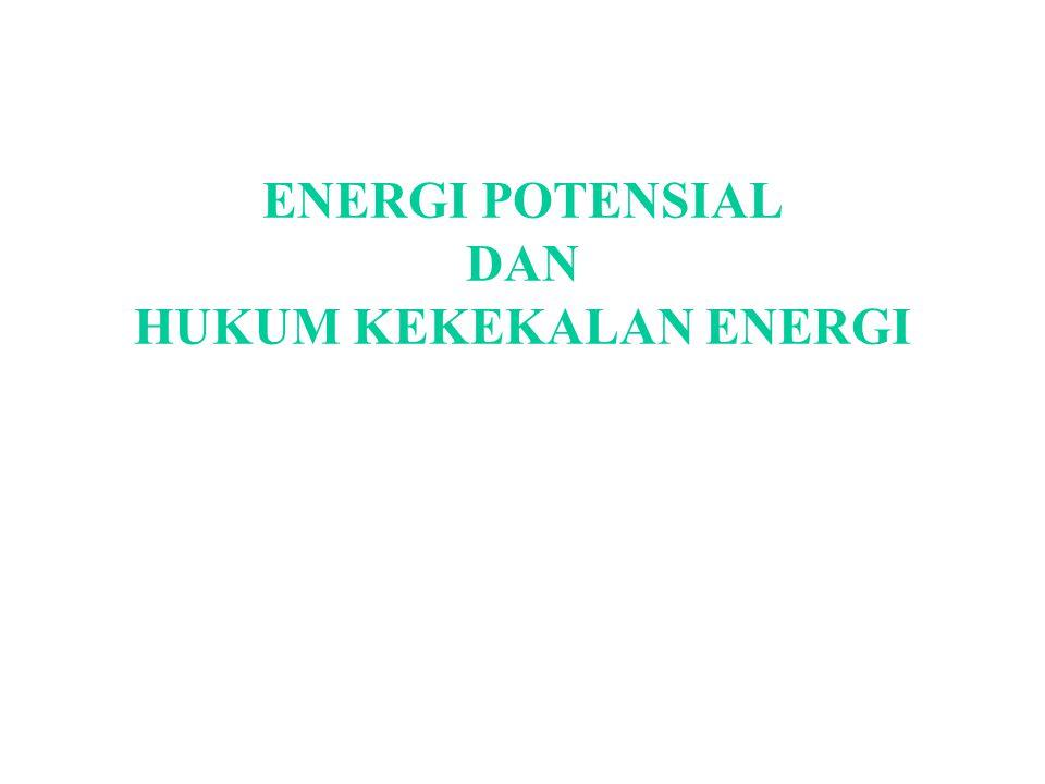 ENERGI POTENSIAL DAN HUKUM KEKEKALAN ENERGI