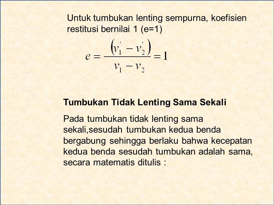 Untuk tumbukan lenting sempurna, koefisien restitusi bernilai 1 (e=1)