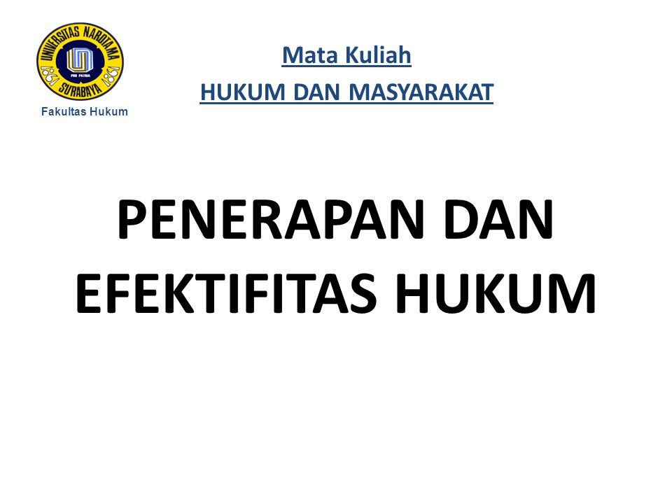PENERAPAN DAN EFEKTIFITAS HUKUM