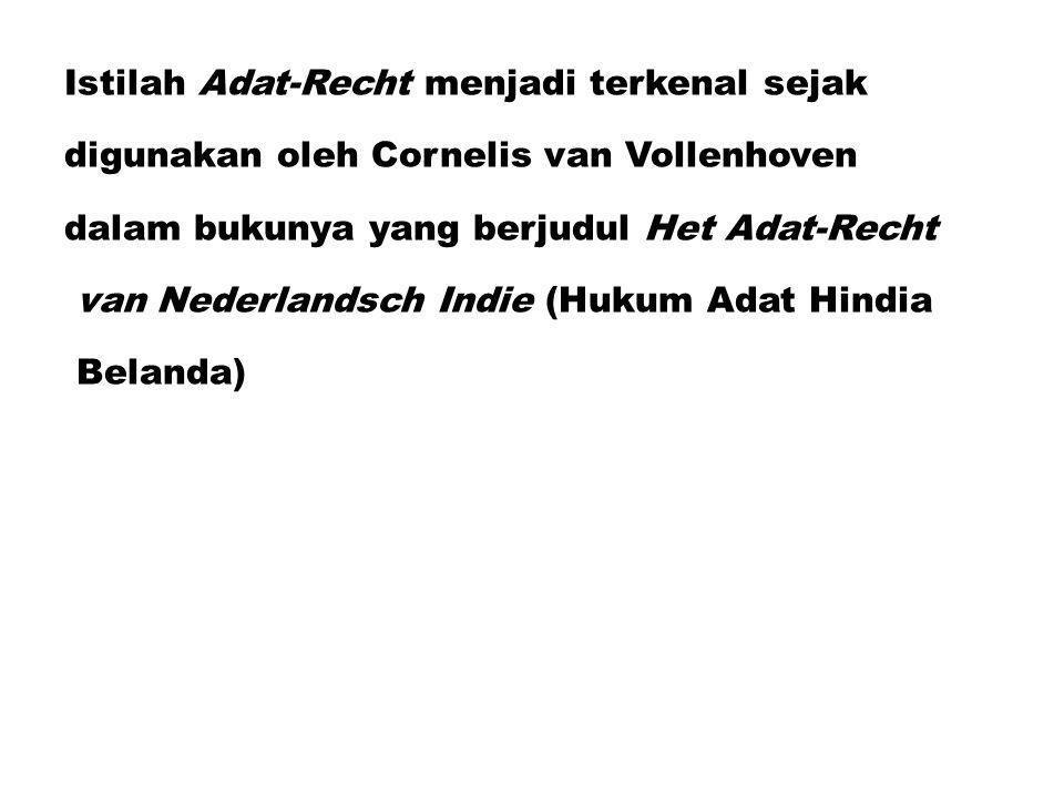 Istilah Adat-Recht menjadi terkenal sejak digunakan oleh Cornelis van Vollenhoven dalam bukunya yang berjudul Het Adat-Recht van Nederlandsch Indie (Hukum Adat Hindia Belanda)