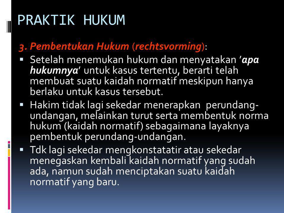 PRAKTIK HUKUM 3. Pembentukan Hukum (rechtsvorming):