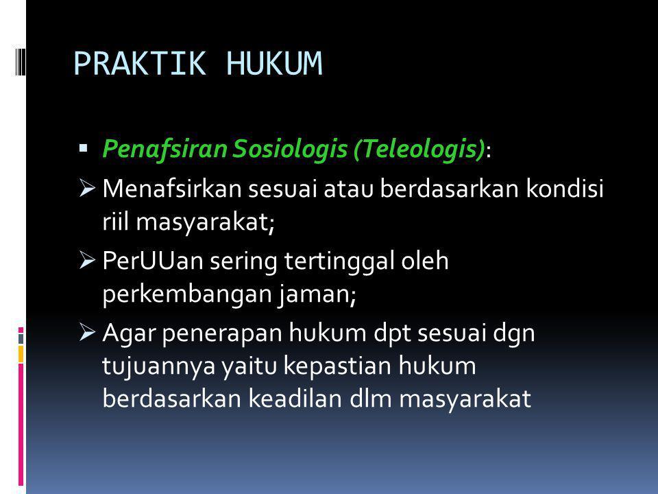 PRAKTIK HUKUM Penafsiran Sosiologis (Teleologis):