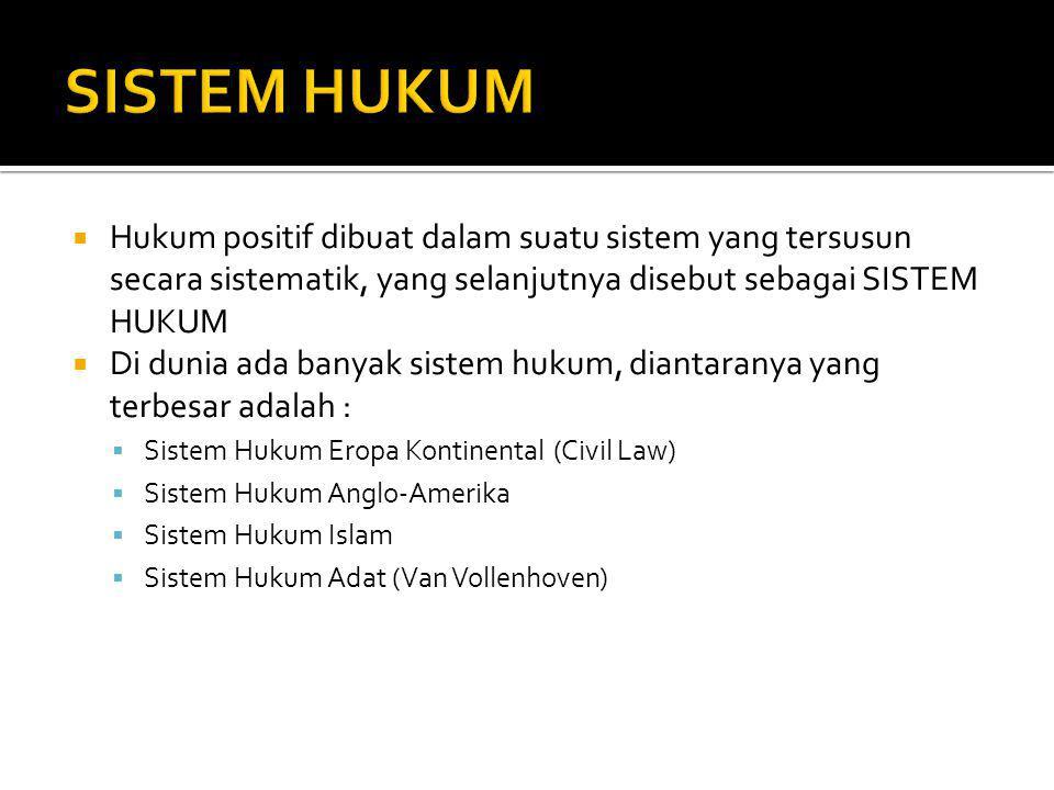 SISTEM HUKUM Hukum positif dibuat dalam suatu sistem yang tersusun secara sistematik, yang selanjutnya disebut sebagai SISTEM HUKUM.