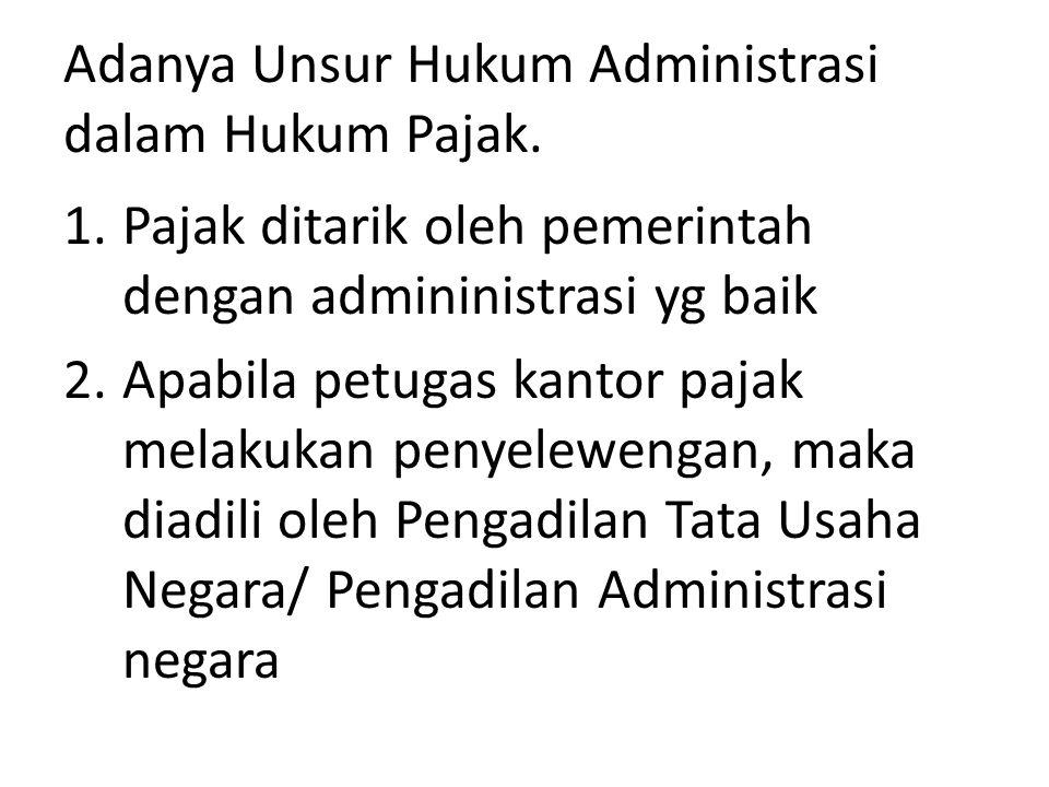 Adanya Unsur Hukum Administrasi dalam Hukum Pajak.