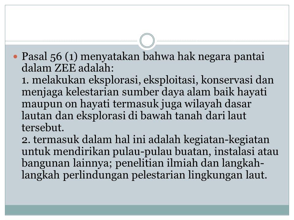 Pasal 56 (1) menyatakan bahwa hak negara pantai dalam ZEE adalah: 1