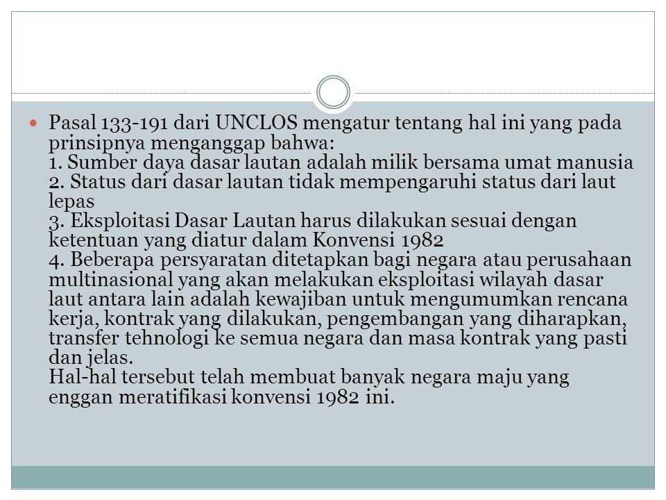 Pasal 133-191 dari UNCLOS mengatur tentang hal ini yang pada prinsipnya menganggap bahwa: 1.