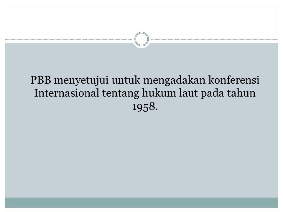 PBB menyetujui untuk mengadakan konferensi Internasional tentang hukum laut pada tahun 1958.