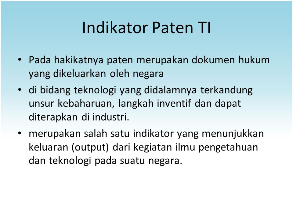 Indikator Paten TI Pada hakikatnya paten merupakan dokumen hukum yang dikeluarkan oleh negara.