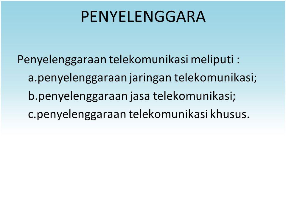 PENYELENGGARA Penyelenggaraan telekomunikasi meliputi :