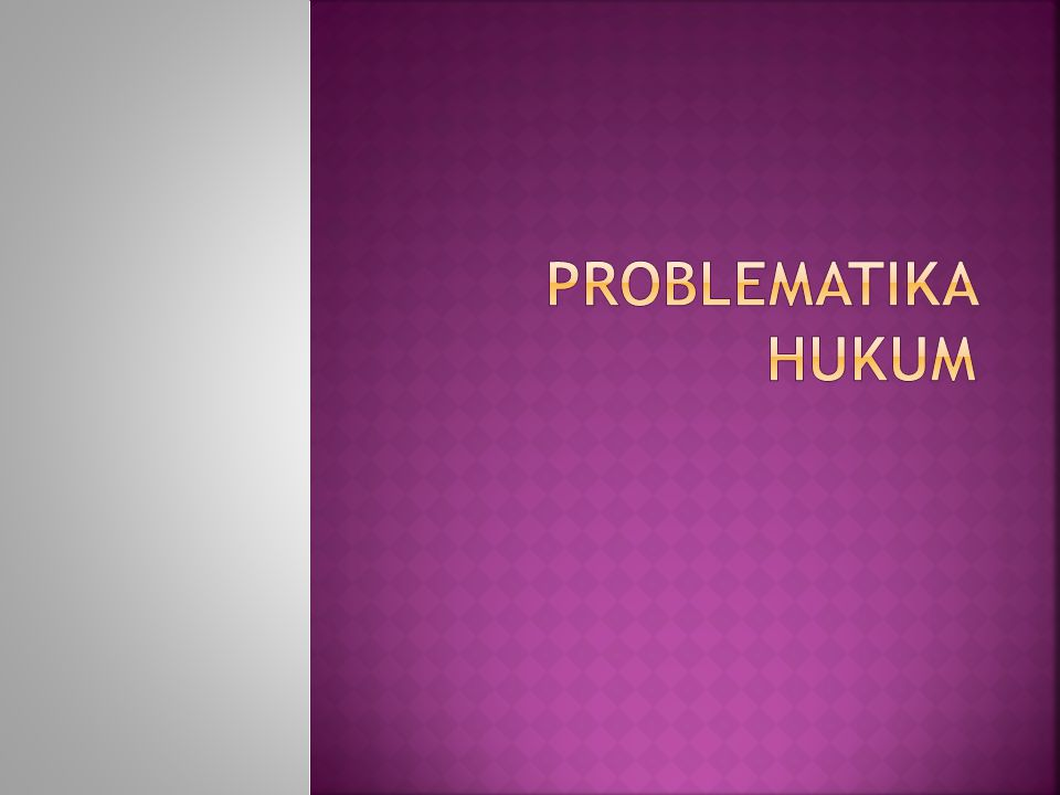 PROBLEMATIKA HUKUM