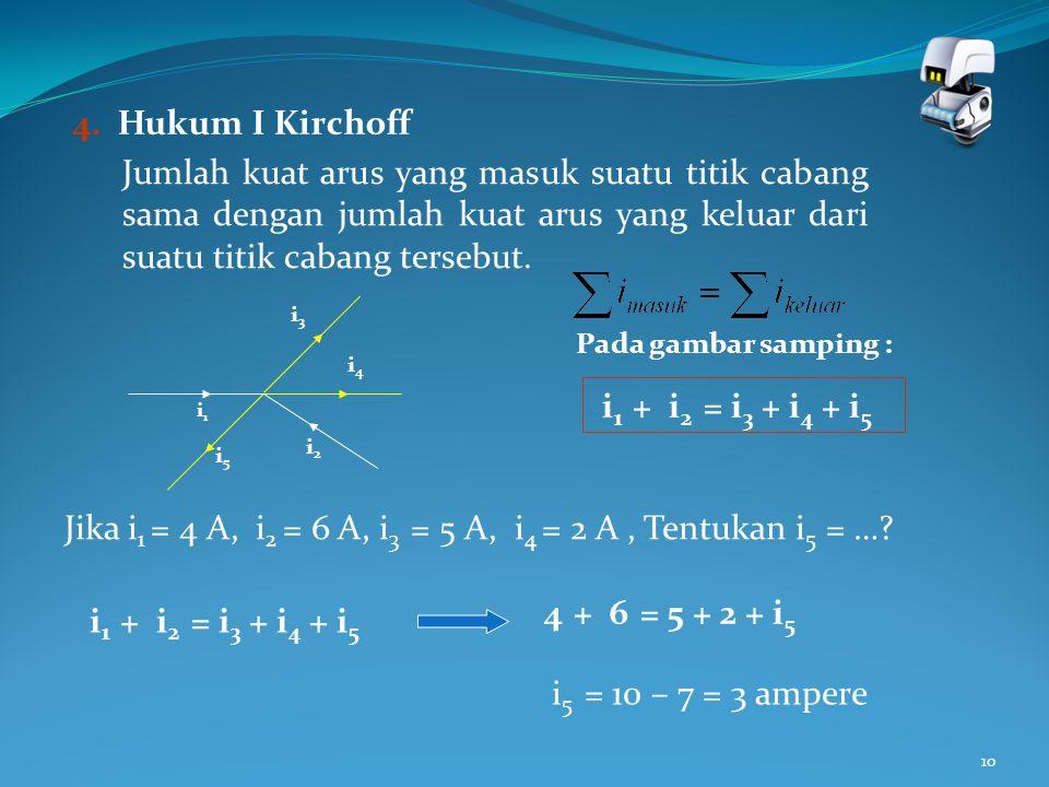 Jika i1 = 4 A, i2 = 6 A, i3 = 5 A, i4 = 2 A , Tentukan i5 = …